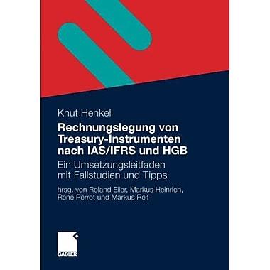 Rechnungslegung Von Treasury-Instrumenten Nach Iasifrs Und Hgb Ein Umsetzungsleitfaden Mit Fallstudien, New Book (9783834916129)