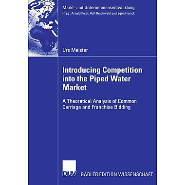 Introducing Competition Into The Piped Water Market A Theoretical Analysis Of Common Carriage And Fran, New Book (9783835003828)