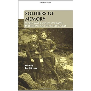 Soldiers Of Memory World War Ii And Its Aftermath In Estonian Post-Soviet Life Stories On The Boundary, New Book (9789042032439)