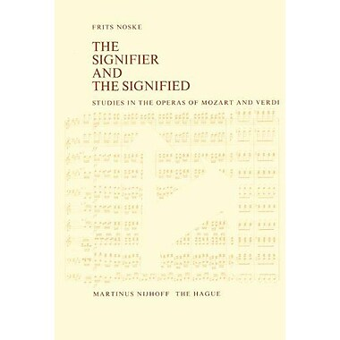 The Signifier And The Signified Studies In The Operas Of Mozart And Verdi, New Book (9789024719952)