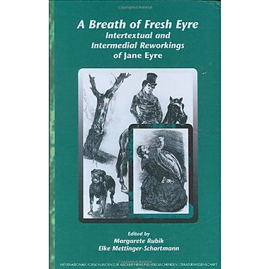 A Breath Of Fresh Eyre Intertextual And Intermedial Reworkings Of Jane Eyre Internationale Forschungen, New Book (9789042022126)