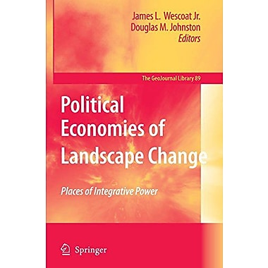 Political Economies Of Landscape Change Places Of Integrative Power Geojournal Library, New Book (9789048174560)
