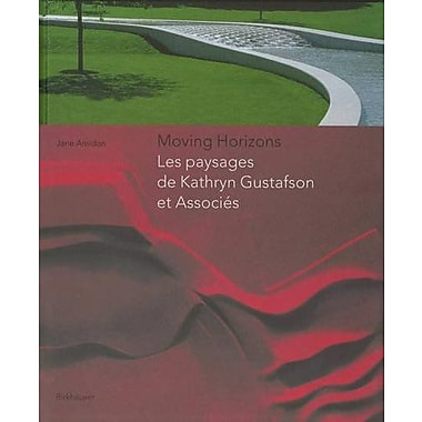 Moving Horizons Les Paysages De Kathryn Gustafson Et Associes, New Book (9783764371616)