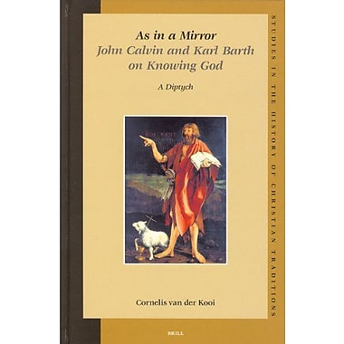 As In A Mirror John Calvin And Karl Barth On Knowing God Studies In The History Of Christian Thought, New Book (9789004138179)