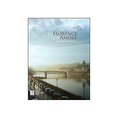 To Florence con Amore. 77 Ways to Love the City (9788890243424)