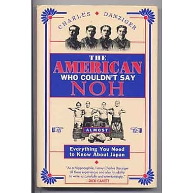 The American Who Couldn't Say Noh: Almost Everything You Need to Know About Japan, New Book (9784770016812)