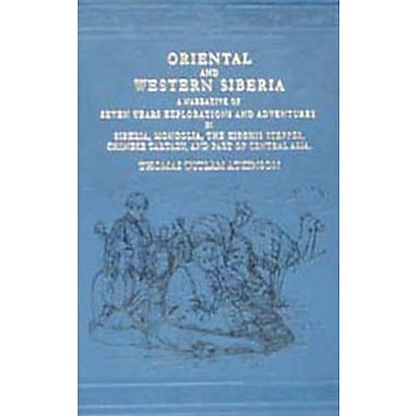 Oriental and Western Siberia: A Narrative of Seven Years' Explorations and Adventures in Siberia, Mong, New Book (9788120614680)