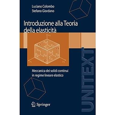 Introduzione alla Teoria della elasticità: Meccanica dei solidi continui in regime lineare elas, New Book (9788847006973)