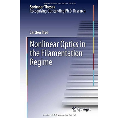 Nonlinear Optics in the Filamentation Regime (Springer Theses), New Book (9783642309298)