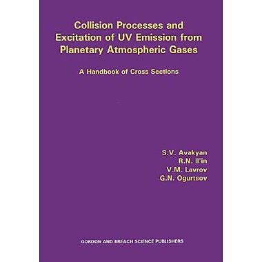 Collision Processes and Excitation of UV Emission from Planetary Atmospheric Gases: A Hand of Cross Sections, New(9789056991470)