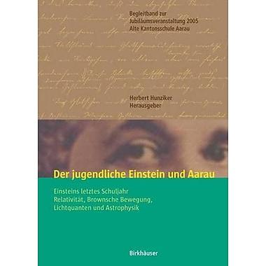 Der jugendliche Einstein und Aarau: Einsteins letztes Schuljahr - Relativitat, Brownsche Bewegung, Li, Used Book (9783764374440)