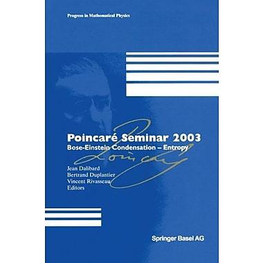 PoincarE Seminar 2003: Bose-Einstein Condensation Entropy (PoincarE Seminare), Used Book (9783764371166)