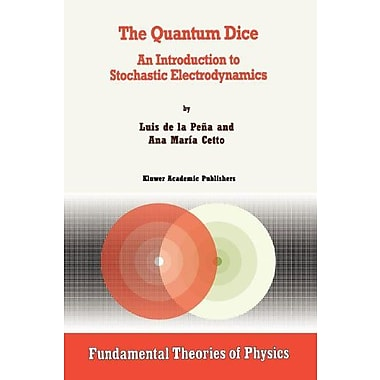 The Quantum Dice: An Introduction to Stochastic Electrodynamics (Fundamental Theories of Physics), New Book (9789048146468)