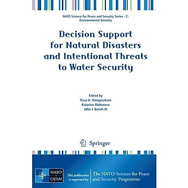 Decision Support for Natural Disasters and Intentional Threats to Water Security(NATO Science for Peac, New Book (9789048127122)