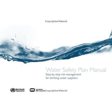 Water Safety Plan Manual: Step-by-Step Risk Management for Drinking-water Suppliers (9789241562638)