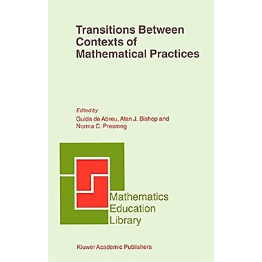 Transitions Between Contexts of Mathematical Practices (Mathematics Education Library) (Volume 27) (9789048157709)