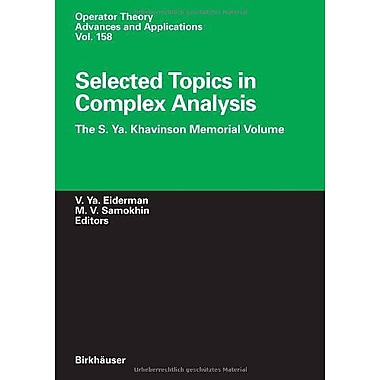 Selected Topics in Complex Analysis: The S. Ya. Khavinson Memorial Volume(Operator Theory: Advances a, Used Book (9783764372514)