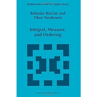 Integral, Measure, and Ordering (Mathematics and Its Applications) (9789048148554)