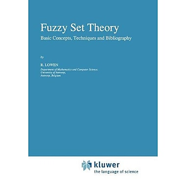 Fuzzy Set Theory: Basic Concepts, Techniques and Bibliography, New Book (9789048147069)