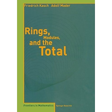 Rings, Modules, and the Total (Frontiers in Mathematics), New Book (9783764371258)