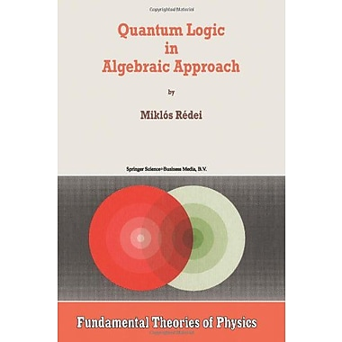 Quantum Logic in Algebraic Approach (Fundamental Theories of Physics), New Book (9789048149766)