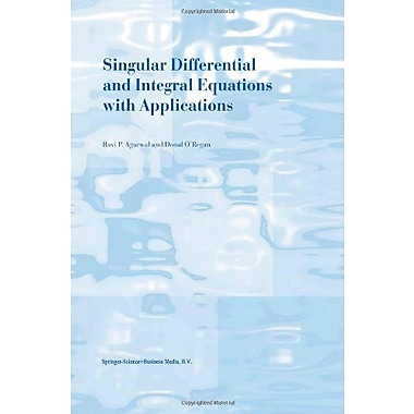 Singular Differential and Integral Equations with Applications, New Book (9789048163564)
