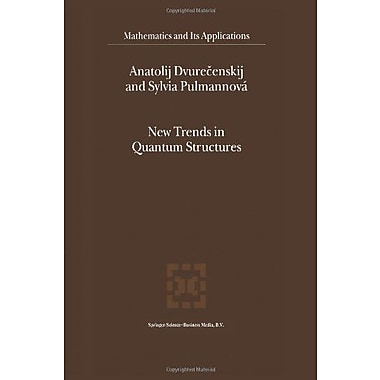 New Trends in Quantum Structures (Mathematics and Its Applications) (9789048155255)