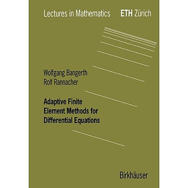 Adaptive Finite Element Methods for Differential Equations (Lectures in Mathematics. ETH Zurich) (9783764370091)