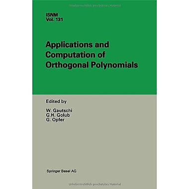 Applications and Computation of Orthogonal Polynomials: Conference at the Mathematical Research Insti (9783764361372)
