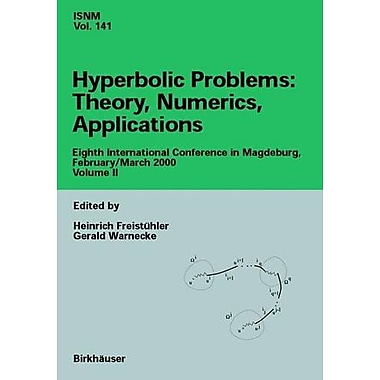 Hyperbolic Problems: Theory, Numerics, Applications: Eighth International Conference in Magdeburg, Fe (9783764367107)