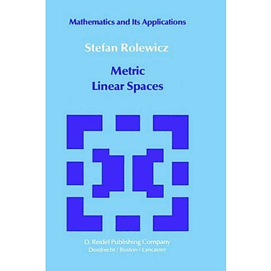 Metric Linear Spaces (Mathematics and its Applications) (9789027714800)