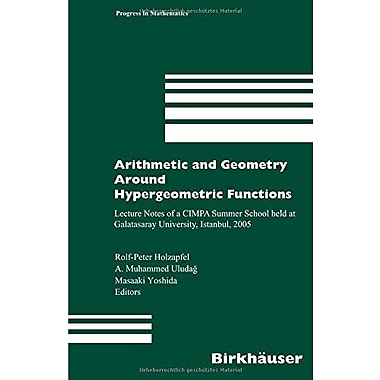 Arithmetic and Geometry Around Hypergeometric Functions: Lecture Notes of a CIMPA Summer School held a, New Book (9783764382834)