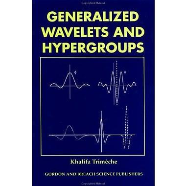 Generalized Wavelets and Hypergroups (9789056990800)