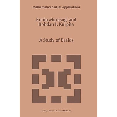 A Study of Braids (Mathematics and Its Applications), New Book (9789048152452)