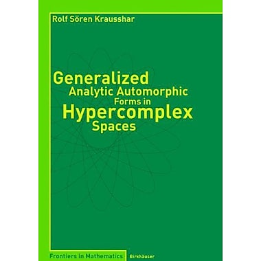 Generalized Analytic Automorphic Forms in Hypercomplex Spaces (Frontiers in Mathematics), New Book (9783764370596)
