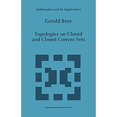 Topologies on Closed and Closed Convex Sets (Mathematics and Its Applications) (9789048143337)