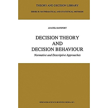 Decision Theory and Decision Behaviour: Normative and Descriptive Approaches(Theory and Decision Library B) (9789048140473)