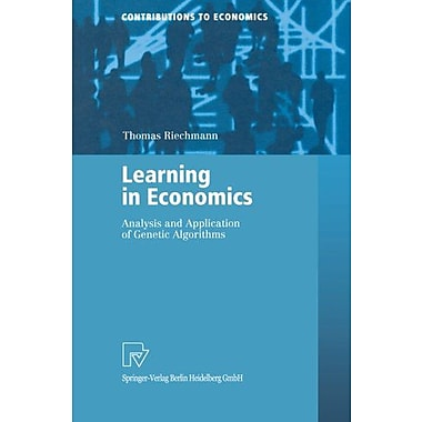 Learning in Economics: Analysis and Application of Genetic Algorithms (Contributions to Economics) (9783790813845)