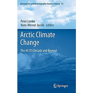 Arctic Climate Change: The ACSYS Decade and Beyond (Atmospheric and Oceanographic Sciences Library), New Book (9789400720268)