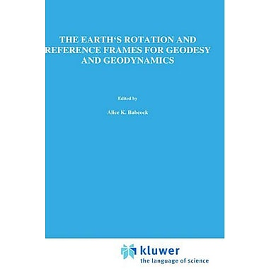 The Earth's Rotation and Reference Frames for Geodesy and Geodynamics(International Astronomical Union, New Book (9789027726575)