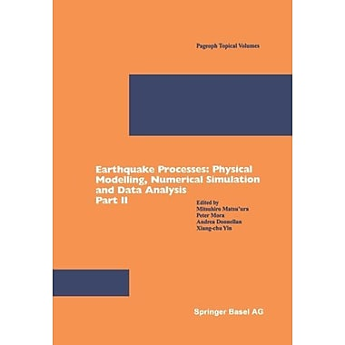 Earthquake Processes: Physical Modelling, Numerical Simulation and Data Analysis Part II(Pageoph Topi (9783764369163)