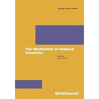 The Mechanism of Induced Seismicity (Pageoph Topical Volumes), Used Book (9783764366537)
