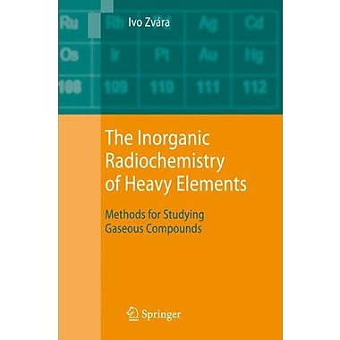The Inorganic Radiochemistry of Heavy Elements: Methods for Studying Gaseous Compounds, New Book (9789048176793)
