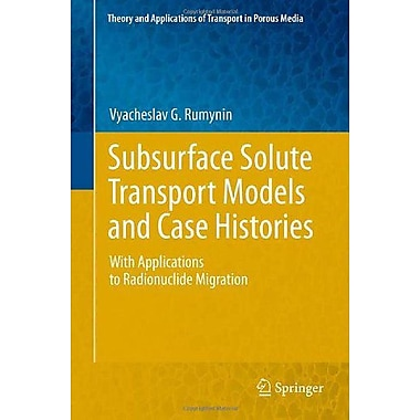 Subsurface Solute Transport Models and Case Histories: With Applications to Radionuclide Migration(The, New Book (9789400713055)