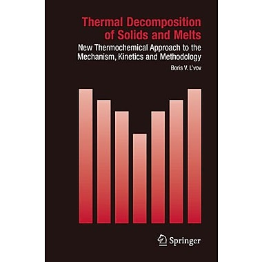 Thermal Decomposition of Solids and Melts: New Thermochemical Approach to the Mechanism, Kinetics and (9789048174218)