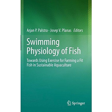 Swimming Physiology of Fish: Towards Using Exercise to Farm a Fit Fish in Sustainable Aquaculture, New Book (9783642310485)
