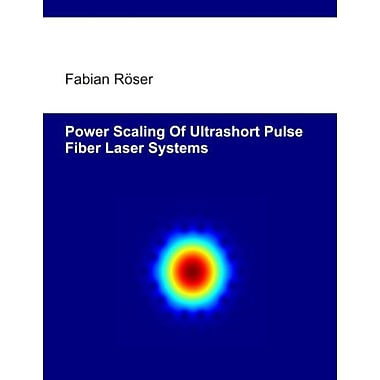 Power scaling of ultrashort pulse fiber laser systems, New Book (9783839153659)