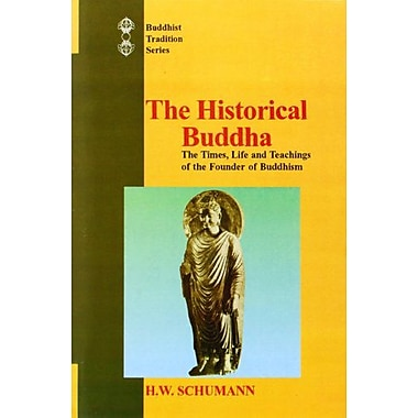 Historical Buddha: The Times, Life and Teachings of the Founder of Buddhism(Buddhist Tradition S.) (En (9788120818170)