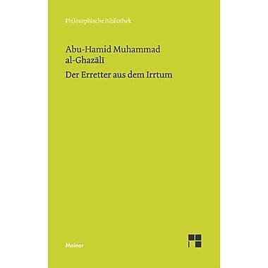 Der Erretter aus dem Irrtum =: Al-Munqid min ad-dalal (Philosophische Bibliothek) (German Edition), Used Book (9783787306817)
