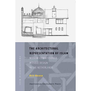 The Architectural Representation of Islam: Muslim-Commissioned Mosque Design in The Netherlands(ISIM D, New Book (9789089641335)
